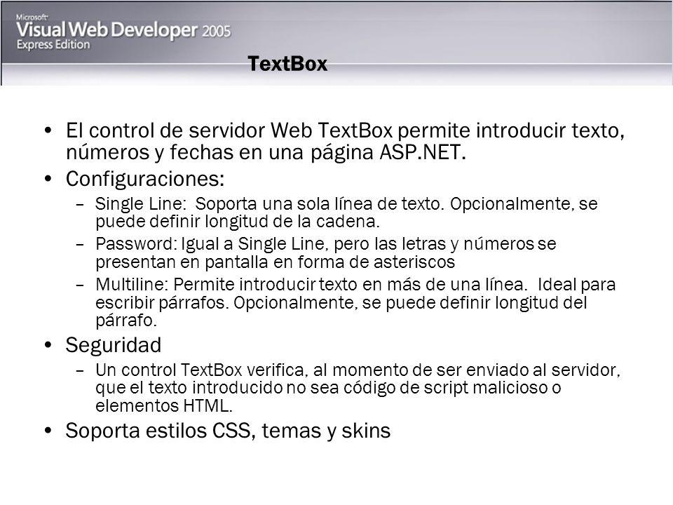 TextBox El control de servidor Web TextBox permite introducir texto, números y fechas en una página ASP.NET.