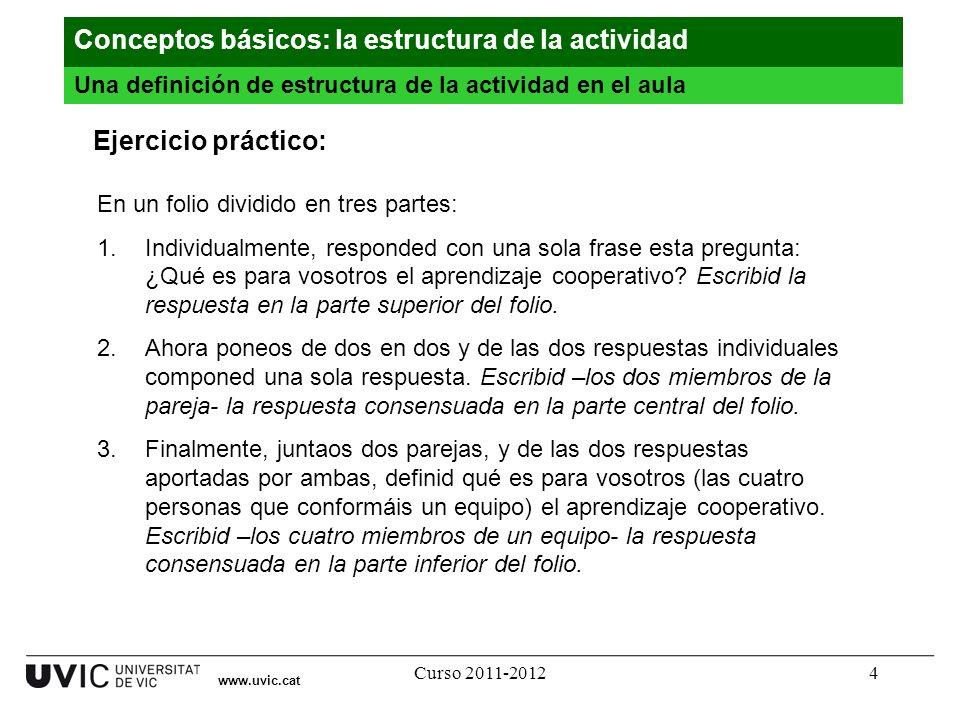 Curso 2011-20124 www.uvic.cat Ejercicio práctico: Una definición de estructura de la actividad en el aula Conceptos básicos: la estructura de la activ