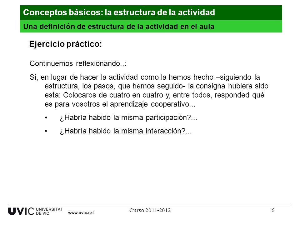 Curso 2011-20126 Continuemos reflexionando..: Si, en lugar de hacer la actividad como la hemos hecho –siguiendo la estructura, los pasos, que hemos se
