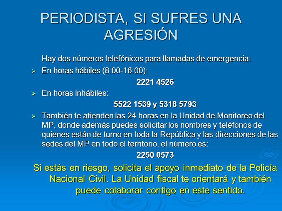 PERIODISTA, SI SUFRES UNA AGRESIÓN Hay dos números telefónicos para llamadas de emergencia: En horas hábiles (8:00-16:00): En horas hábiles (8:00-16:0