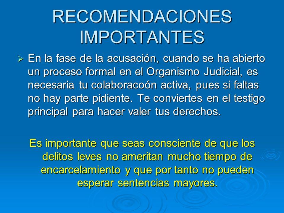 RECOMENDACIONES IMPORTANTES En la fase de la acusación, cuando se ha abierto un proceso formal en el Organismo Judicial, es necesaria tu colaboracoón