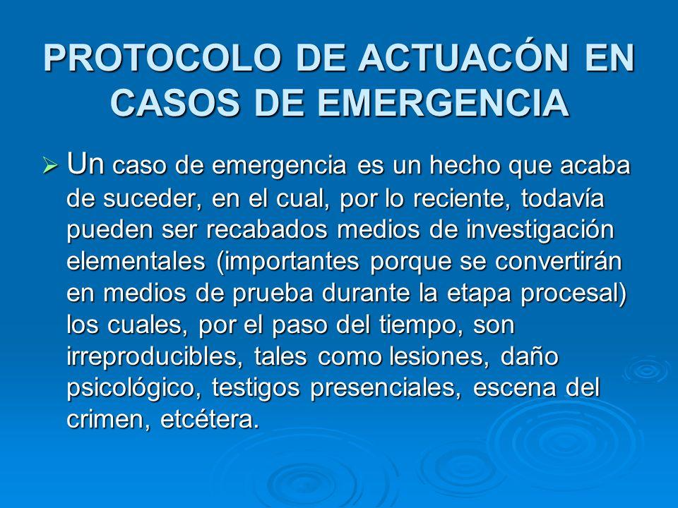 PROTOCOLO DE ACTUACÓN EN CASOS DE EMERGENCIA Un caso de emergencia es un hecho que acaba de suceder, en el cual, por lo reciente, todavía pueden ser r