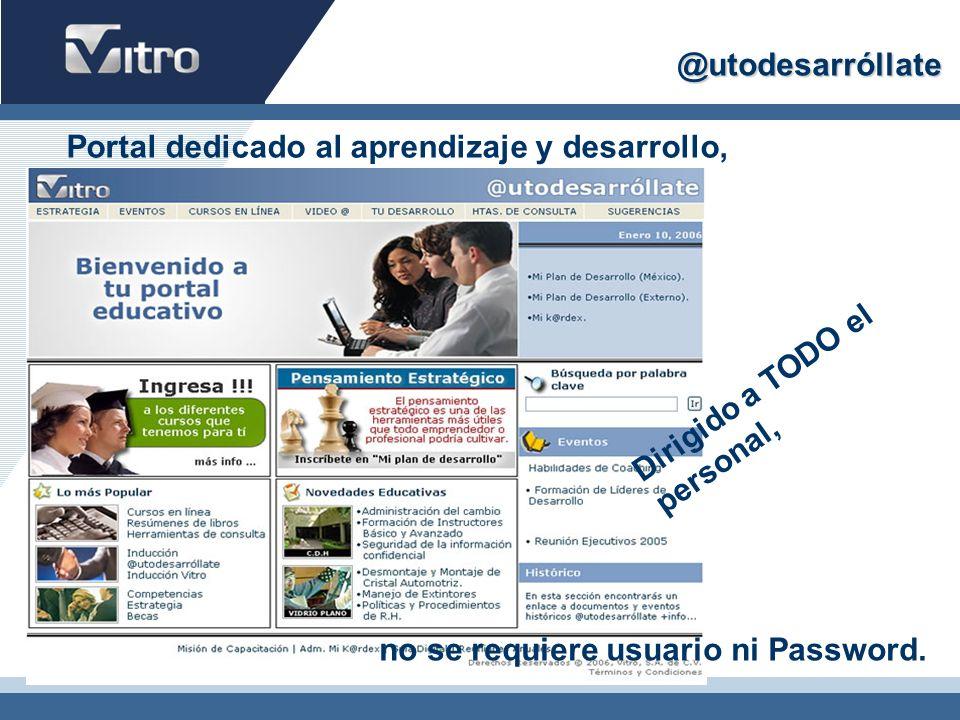 Nuevo Portal @utodesarróllate Nuevo Portal @utodesarróllate Se realizó una reorganización de contenidos, buscando facilitar el uso de los materiales disponibles para el desarrollo profesional y de las competencias del personal Vitro.