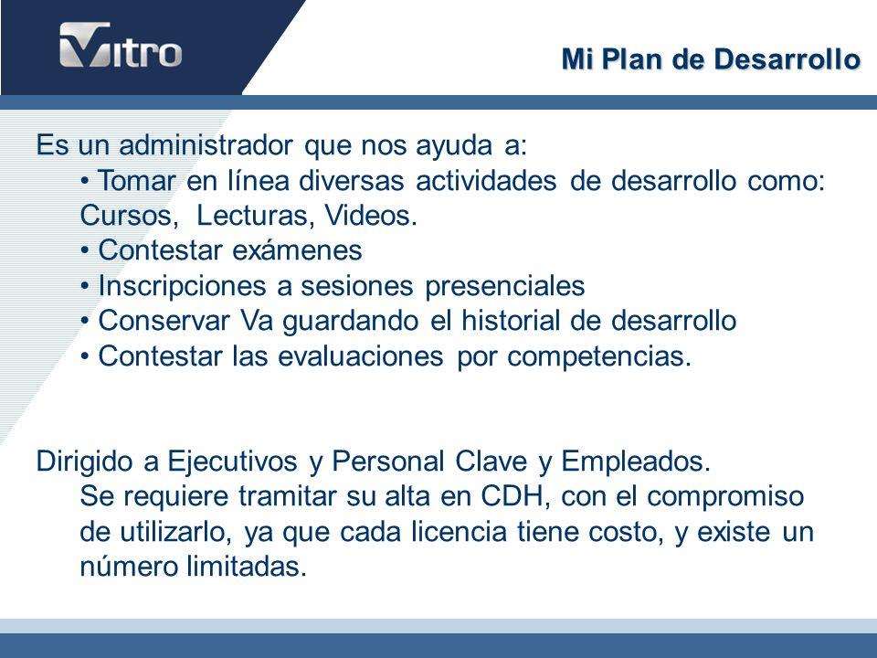 Mi Plan de Desarrollo Es un administrador que nos ayuda a: Tomar en línea diversas actividades de desarrollo como: Cursos, Lecturas, Videos.