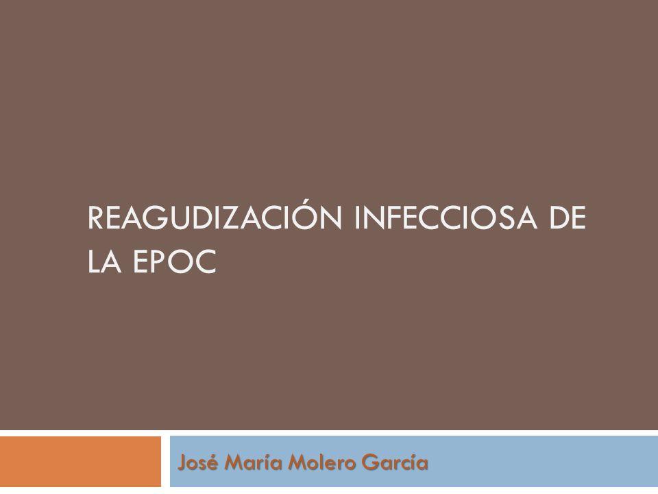 REAGUDIZACIÓN INFECCIOSA DE LA EPOC José María Molero García