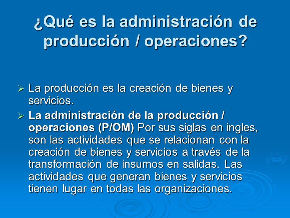 ¿Qué es la administración de producción / operaciones? La producción es la creación de bienes y servicios. La producción es la creación de bienes y se