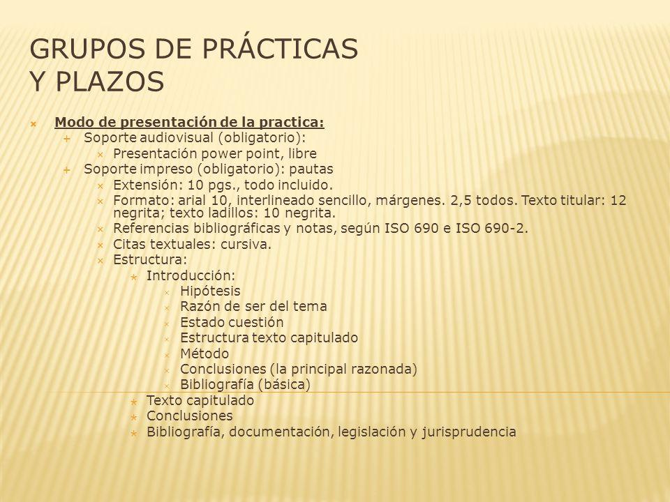 GRUPOS DE PRÁCTICAS Y PLAZOS Modo de presentación de la practica: Soporte audiovisual (obligatorio): Presentación power point, libre Soporte impreso (obligatorio): pautas Extensión: 10 pgs., todo incluido.