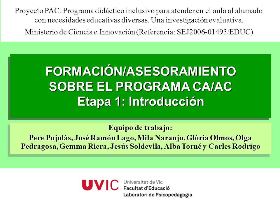Universitat de Vic. Laboratori de Psicopedagogia (2008) 1 FORMACIÓN/ASESORAMIENTO SOBRE EL PROGRAMA CA/AC Etapa 1: Introducción FORMACIÓN/ASESORAMIENT