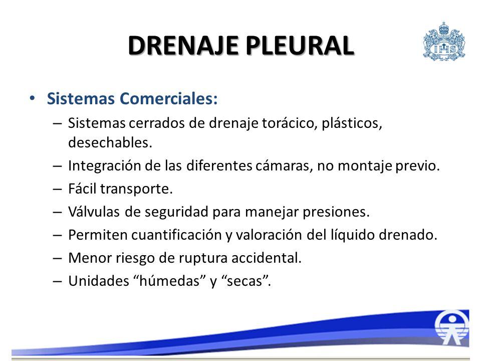 DRENAJE PLEURAL Sistemas Comerciales: – Sistemas cerrados de drenaje torácico, plásticos, desechables. – Integración de las diferentes cámaras, no mon