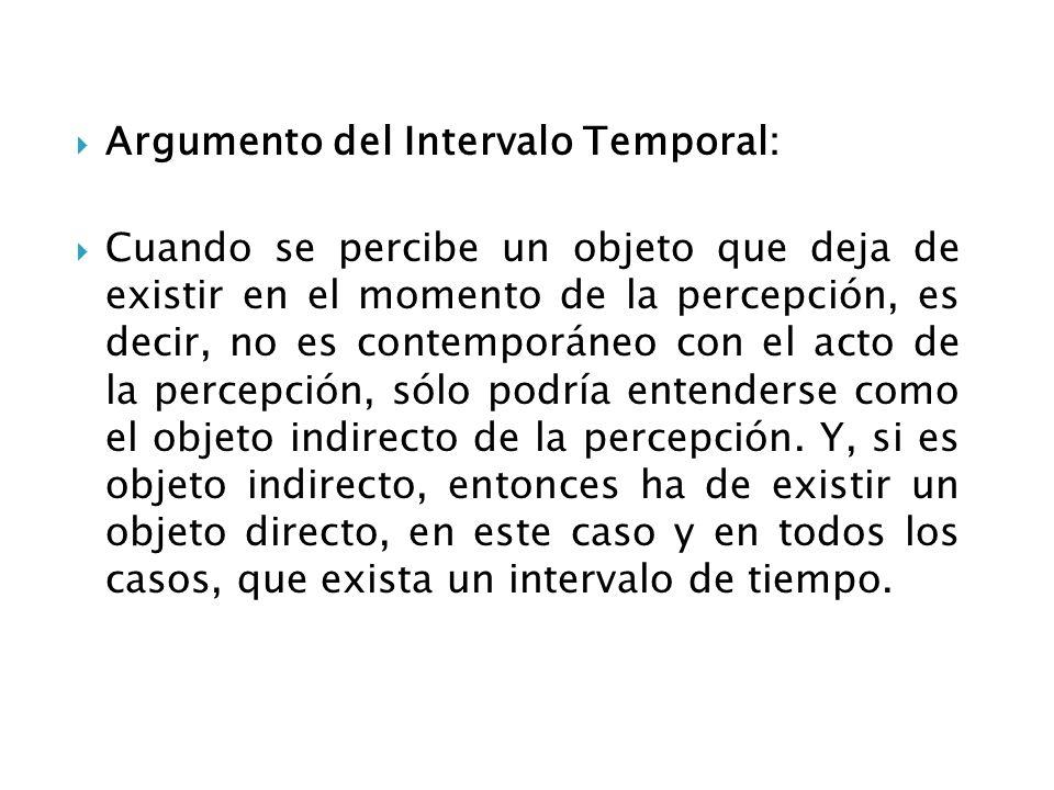 Argumento del Intervalo Temporal: Cuando se percibe un objeto que deja de existir en el momento de la percepción, es decir, no es contemporáneo con el