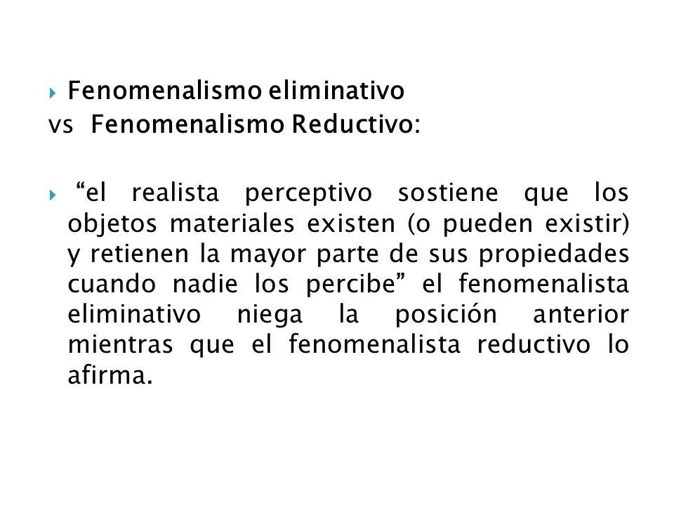 Fenomenalismo eliminativo vs Fenomenalismo Reductivo: el realista perceptivo sostiene que los objetos materiales existen (o pueden existir) y retienen