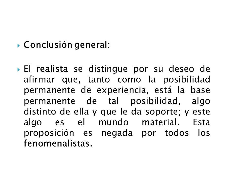Conclusión general: El realista se distingue por su deseo de afirmar que, tanto como la posibilidad permanente de experiencia, está la base permanente