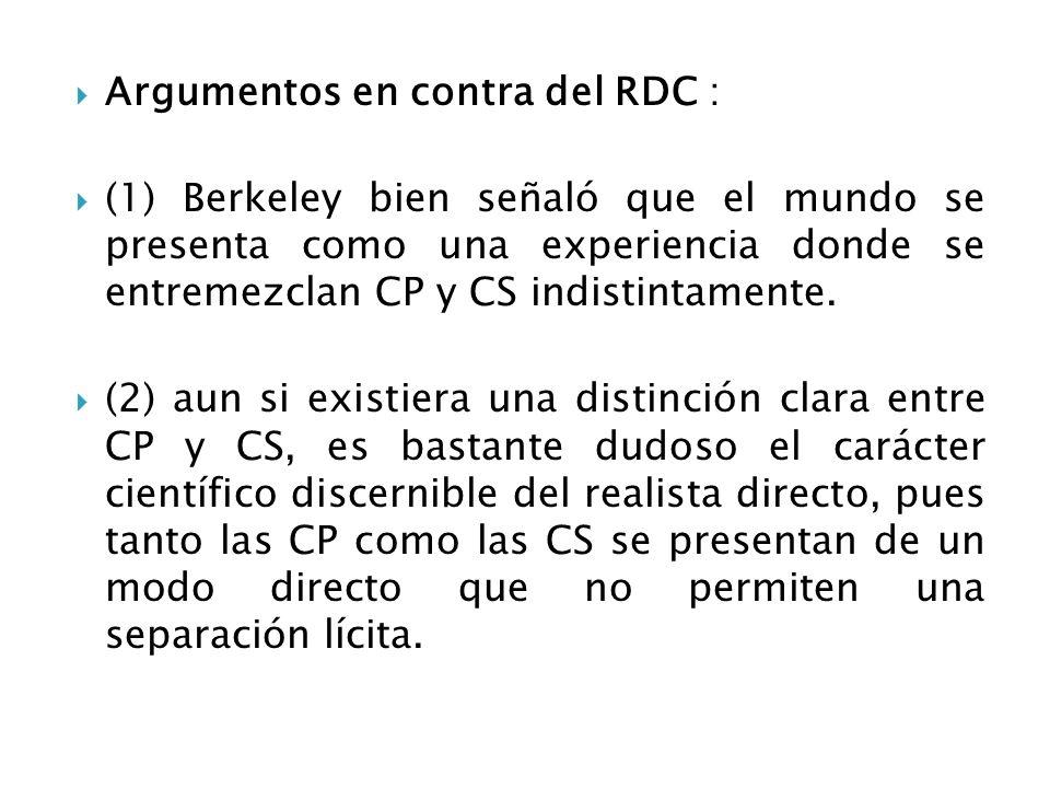 Argumentos en contra del RDC : (1) Berkeley bien señaló que el mundo se presenta como una experiencia donde se entremezclan CP y CS indistintamente. (