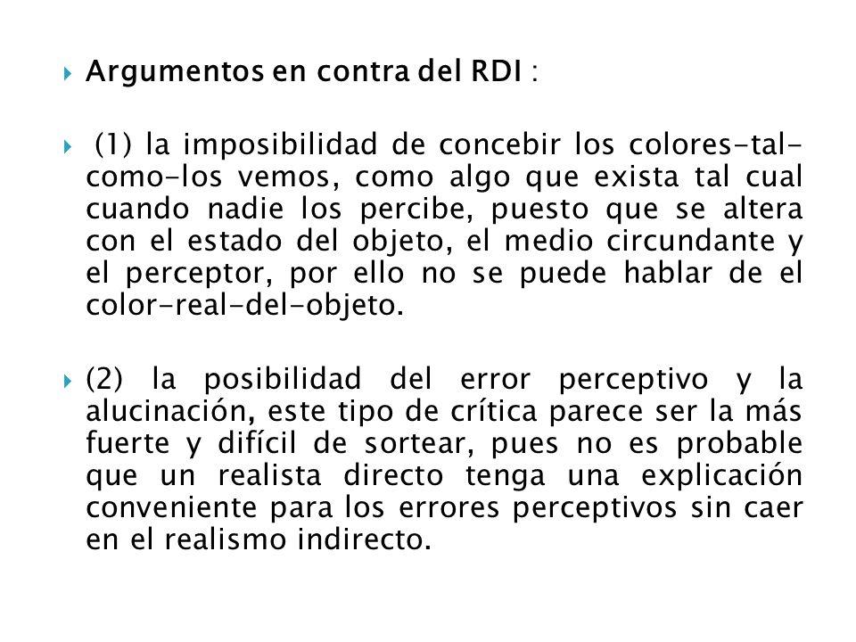 Argumentos en contra del RDI : (1) la imposibilidad de concebir los colores-tal- como-los vemos, como algo que exista tal cual cuando nadie los percib