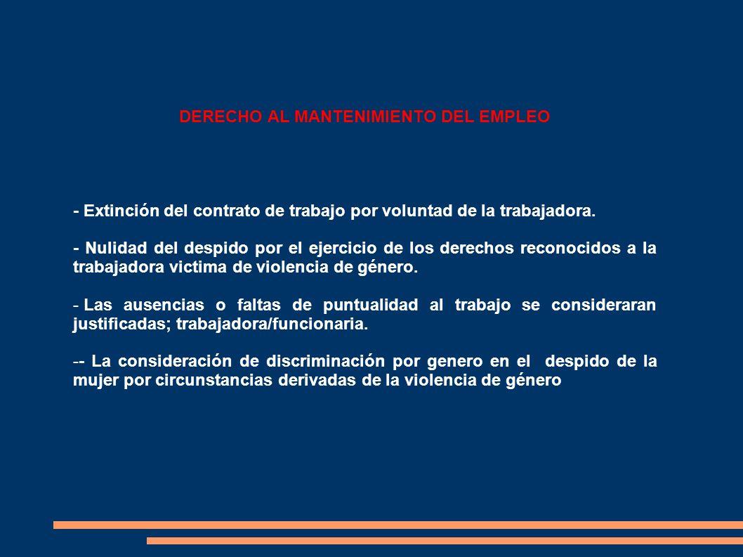 DERECHO AL MANTENIMIENTO DEL EMPLEO - Extinción del contrato de trabajo por voluntad de la trabajadora. - Nulidad del despido por el ejercicio de los