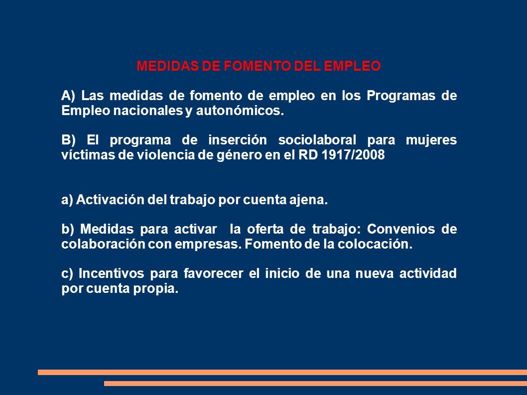 MEDIDAS DE FOMENTO DEL EMPLEO A) Las medidas de fomento de empleo en los Programas de Empleo nacionales y autonómicos. B) El programa de inserción soc