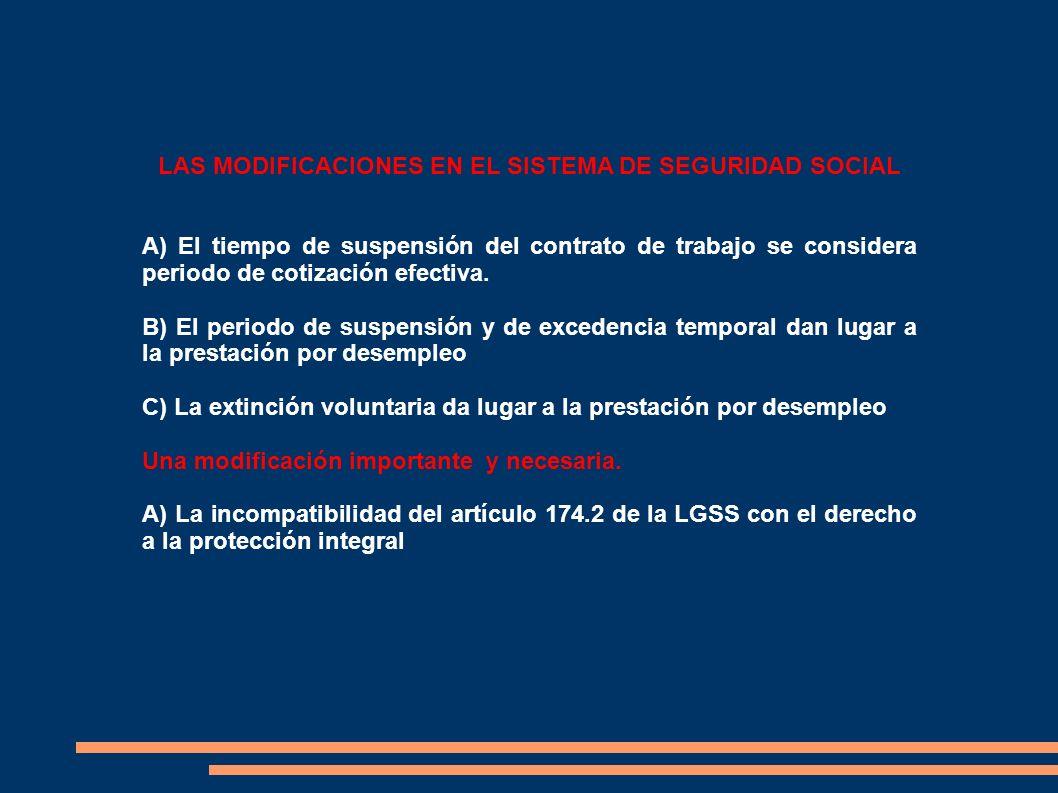 LAS MODIFICACIONES EN EL SISTEMA DE SEGURIDAD SOCIAL A) El tiempo de suspensión del contrato de trabajo se considera periodo de cotización efectiva. B