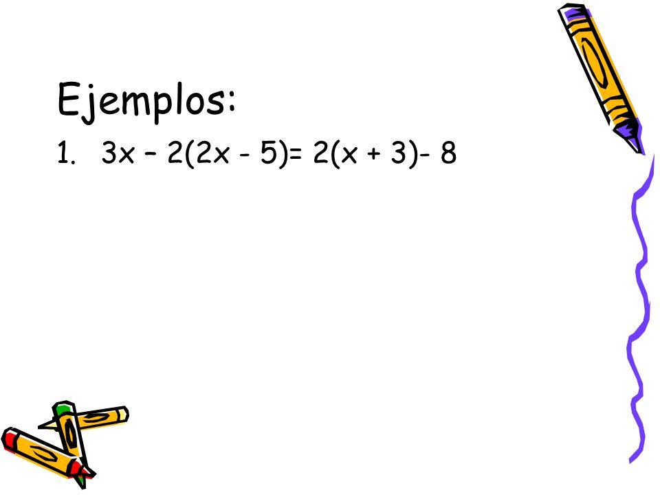 Ejemplos: 1.3x – 2(2x - 5)= 2(x + 3)- 8
