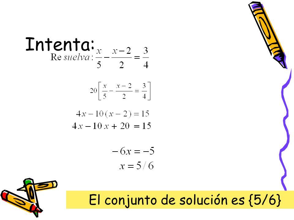 El conjunto de solución es {5/6}
