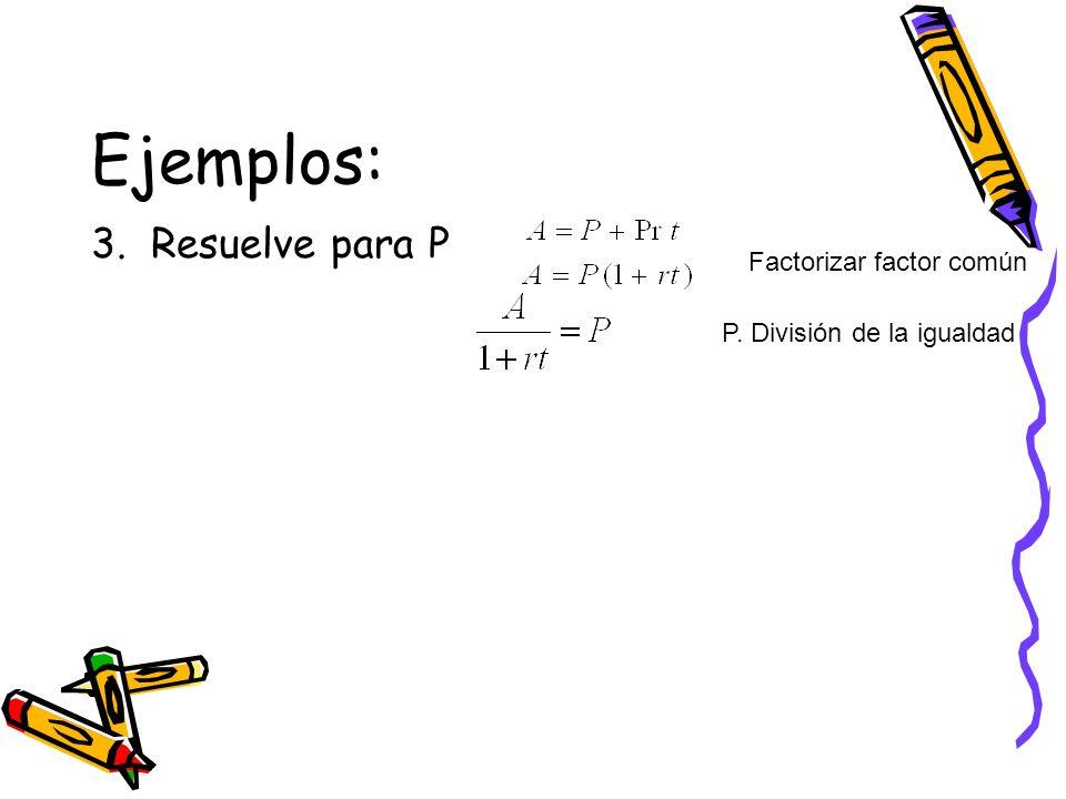 Ejemplos: 3. Resuelve para P Factorizar factor común P. División de la igualdad