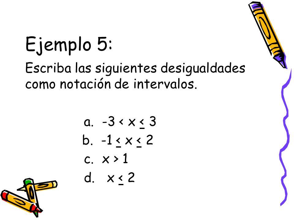 Ejemplo 5: Escriba las siguientes desigualdades como notación de intervalos. a. -3 < x < 3 b. -1 < x < 2 c. x > 1 d. x < 2