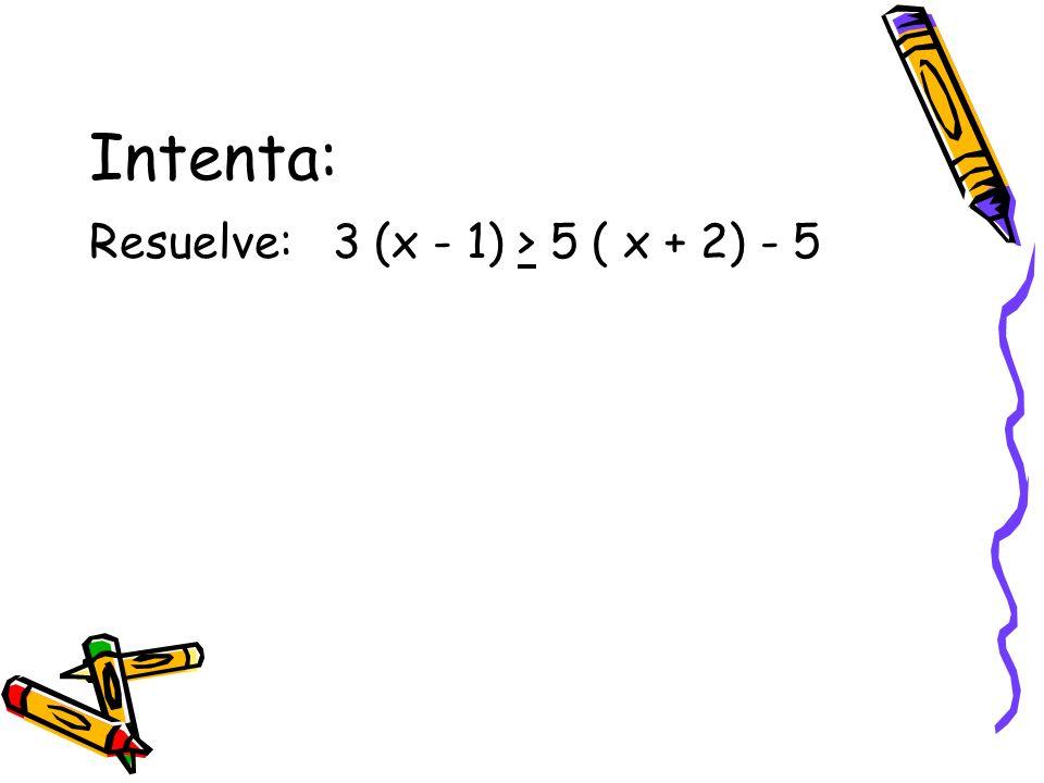 Intenta: Resuelve: 3 (x - 1) > 5 ( x + 2) - 5