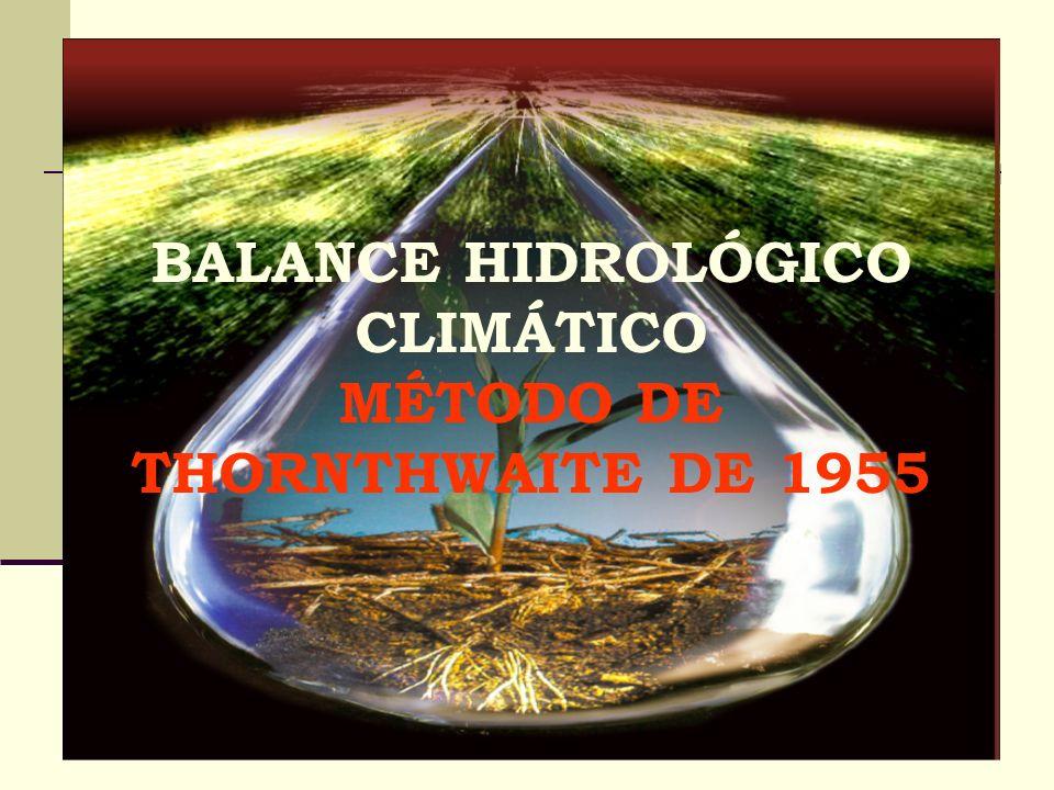 BALANCE HIDROLÓGICO CLIMÁTICO MÉTODO DE THORNTHWAITE DE 1955