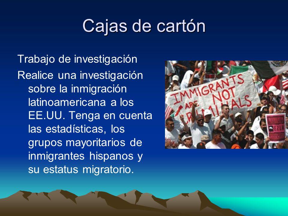 Cajas de cartón Trabajo de investigación Realice una investigación sobre la inmigración latinoamericana a los EE.UU. Tenga en cuenta las estadísticas,