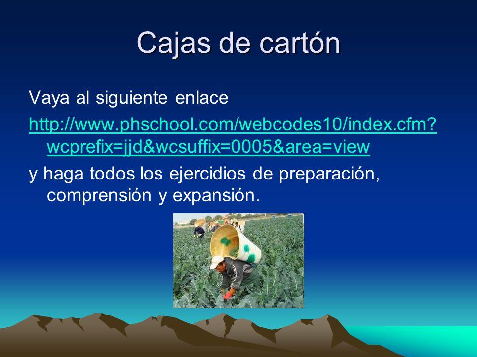 Cajas de cartón Vaya al siguiente enlace http://www.phschool.com/webcodes10/index.cfm? wcprefix=jjd&wcsuffix=0005&area=view y haga todos los ejercidio