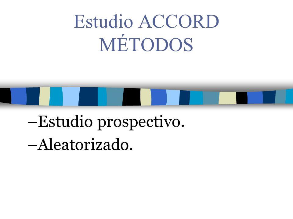 Estudio ACCORD MÉTODOS –Estudio prospectivo. –Aleatorizado.