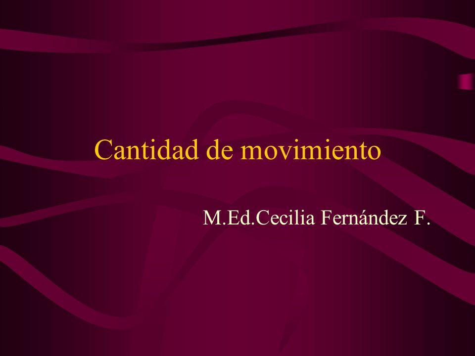 Cantidad de movimiento M.Ed.Cecilia Fernández F.