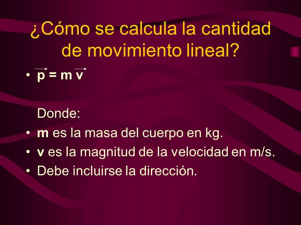 ¿Cómo se calcula la cantidad de movimiento lineal? p = m v Donde: m es la masa del cuerpo en kg. v es la magnitud de la velocidad en m/s. Debe incluir