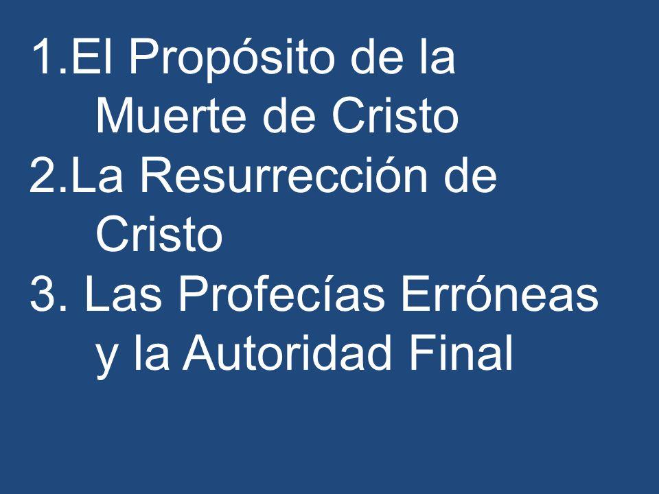 1.El Propósito de la Muerte de Cristo 2.La Resurrección de Cristo 3. Las Profecías Erróneas y la Autoridad Final