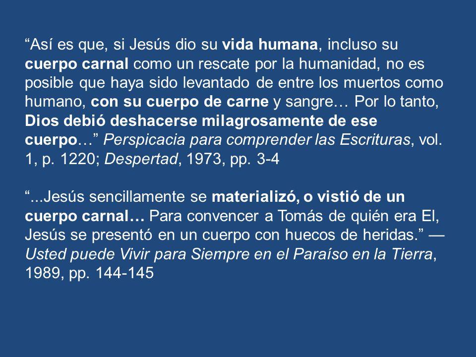 Así es que, si Jesús dio su vida humana, incluso su cuerpo carnal como un rescate por la humanidad, no es posible que haya sido levantado de entre los
