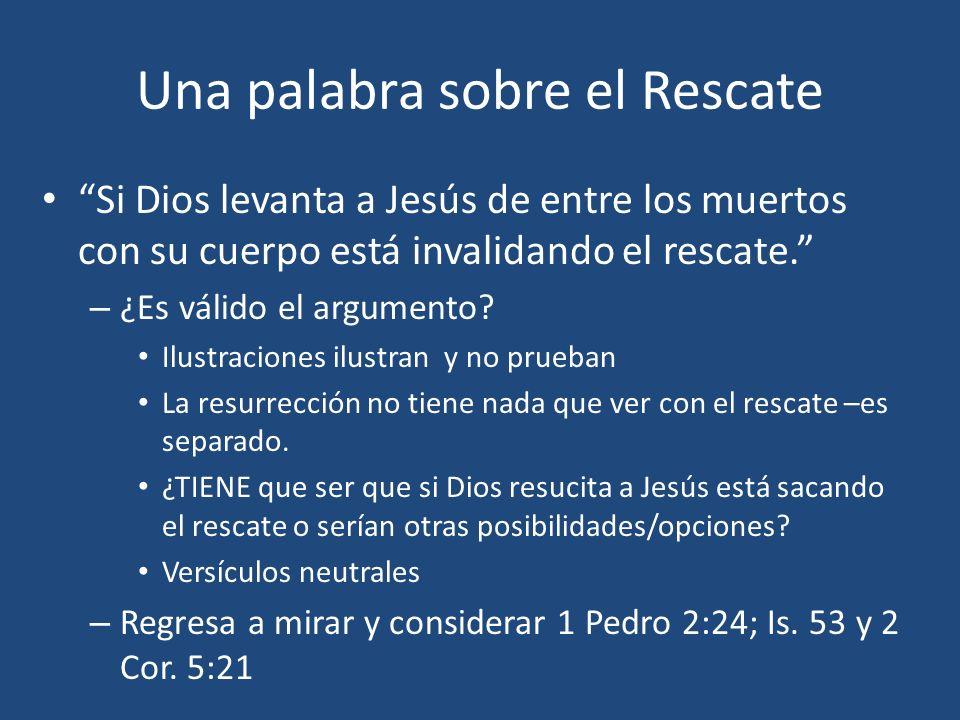 Una palabra sobre el Rescate Si Dios levanta a Jesús de entre los muertos con su cuerpo está invalidando el rescate. – ¿Es válido el argumento? Ilustr