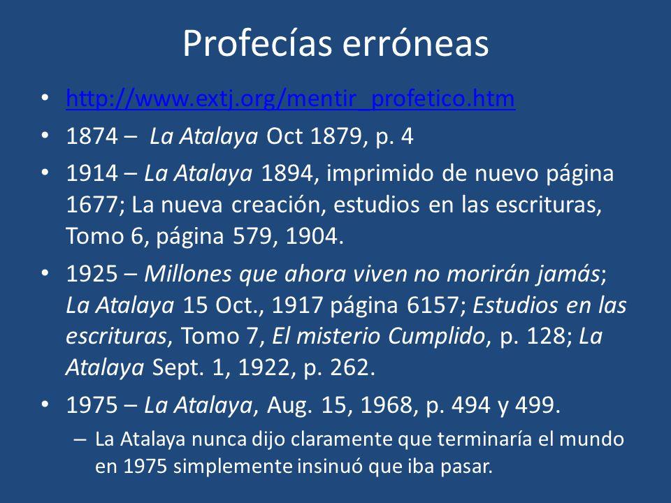 Profecías erróneas http://www.extj.org/mentir_profetico.htm 1874 – La Atalaya Oct 1879, p. 4 1914 – La Atalaya 1894, imprimido de nuevo página 1677; L