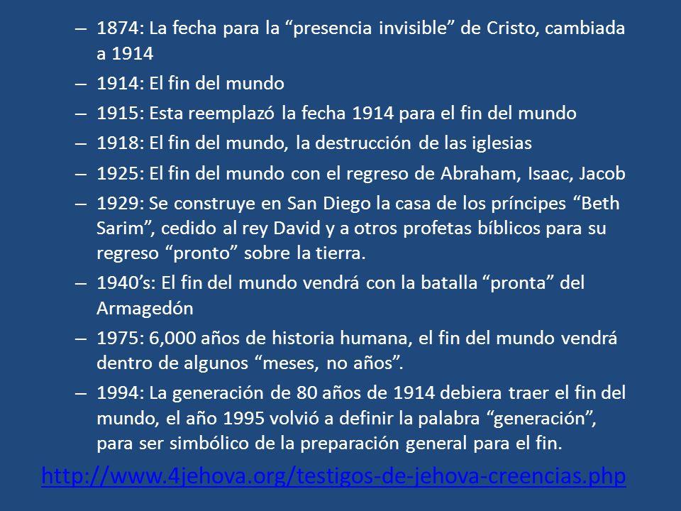 – 1874: La fecha para la presencia invisible de Cristo, cambiada a 1914 – 1914: El fin del mundo – 1915: Esta reemplazó la fecha 1914 para el fin del