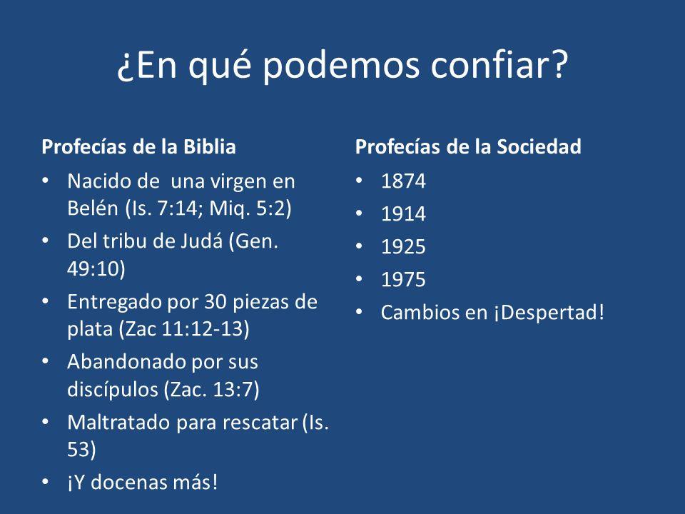 ¿En qué podemos confiar? Profecías de la Biblia Nacido de una virgen en Belén (Is. 7:14; Miq. 5:2) Del tribu de Judá (Gen. 49:10) Entregado por 30 pie
