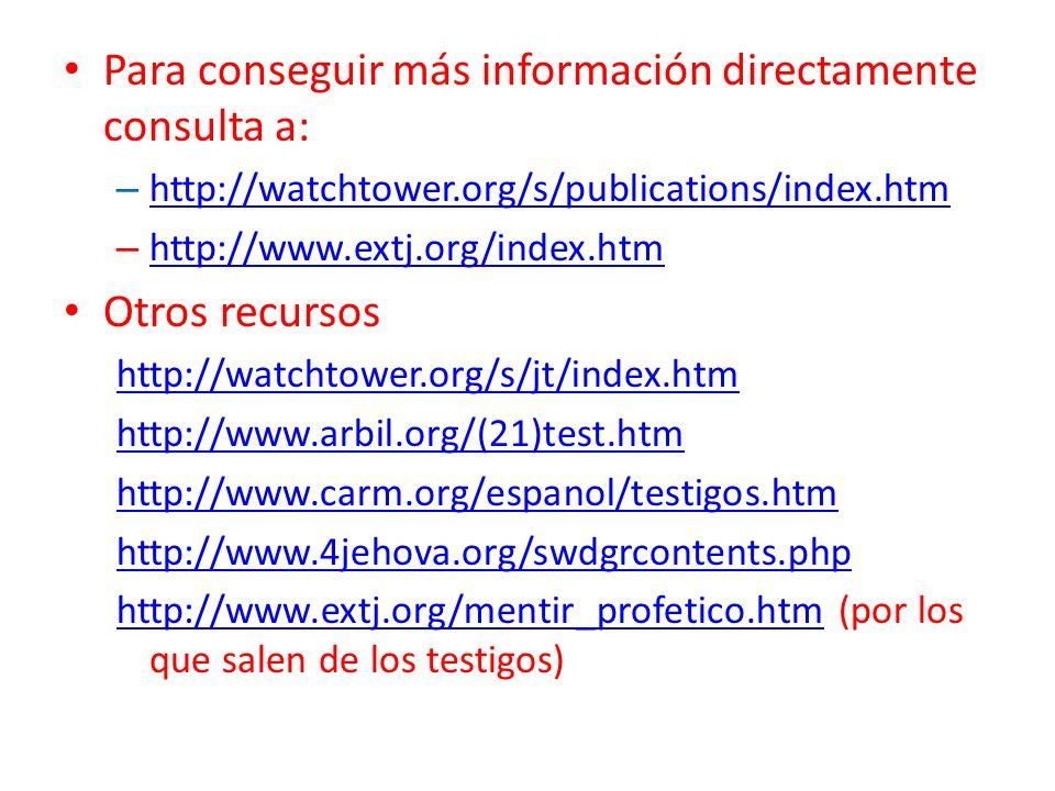 Para conseguir más información directamente consulta a: – http://watchtower.org/s/publications/index.htm http://watchtower.org/s/publications/index.ht