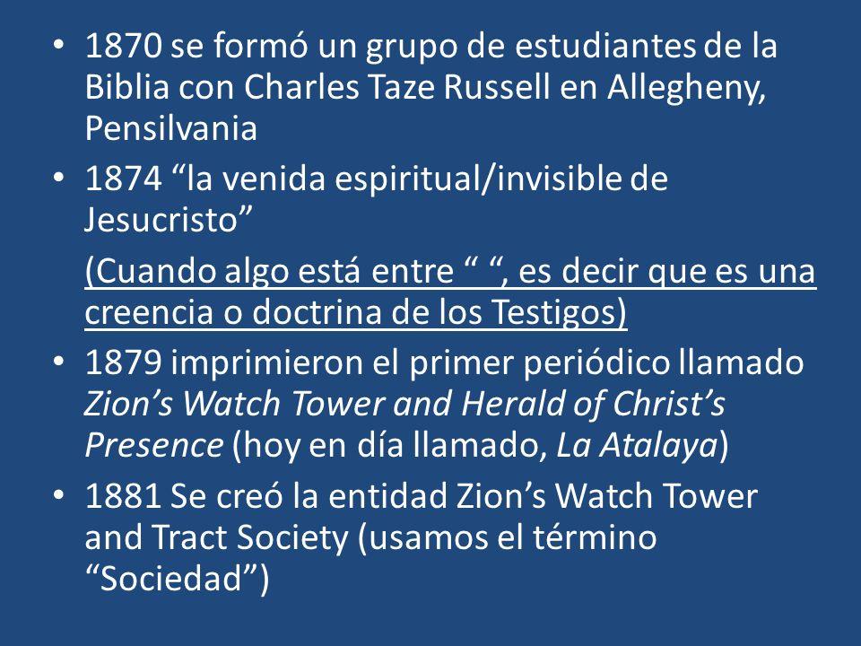 1870 se formó un grupo de estudiantes de la Biblia con Charles Taze Russell en Allegheny, Pensilvania 1874 la venida espiritual/invisible de Jesucrist