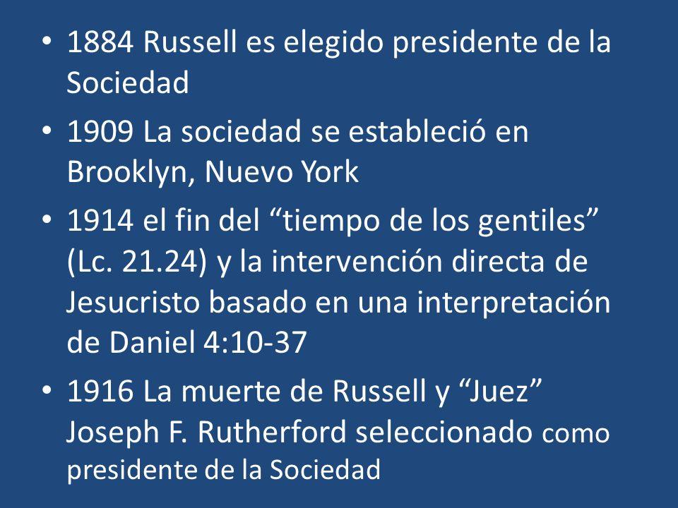 1884 Russell es elegido presidente de la Sociedad 1909 La sociedad se estableció en Brooklyn, Nuevo York 1914 el fin del tiempo de los gentiles (Lc. 2