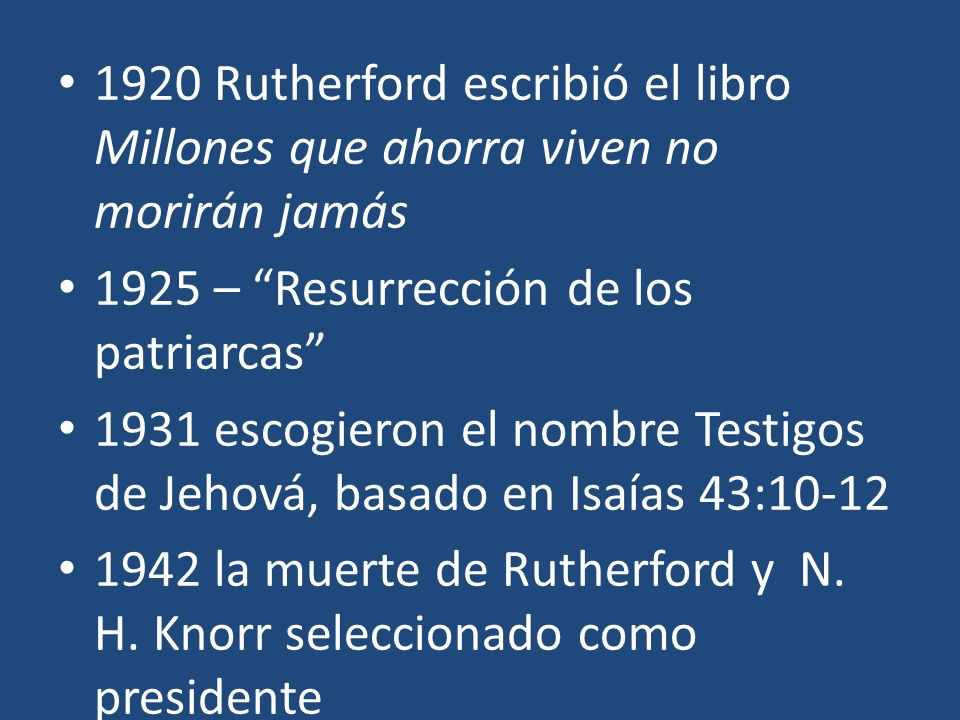 1920 Rutherford escribió el libro Millones que ahorra viven no morirán jamás 1925 – Resurrección de los patriarcas 1931 escogieron el nombre Testigos