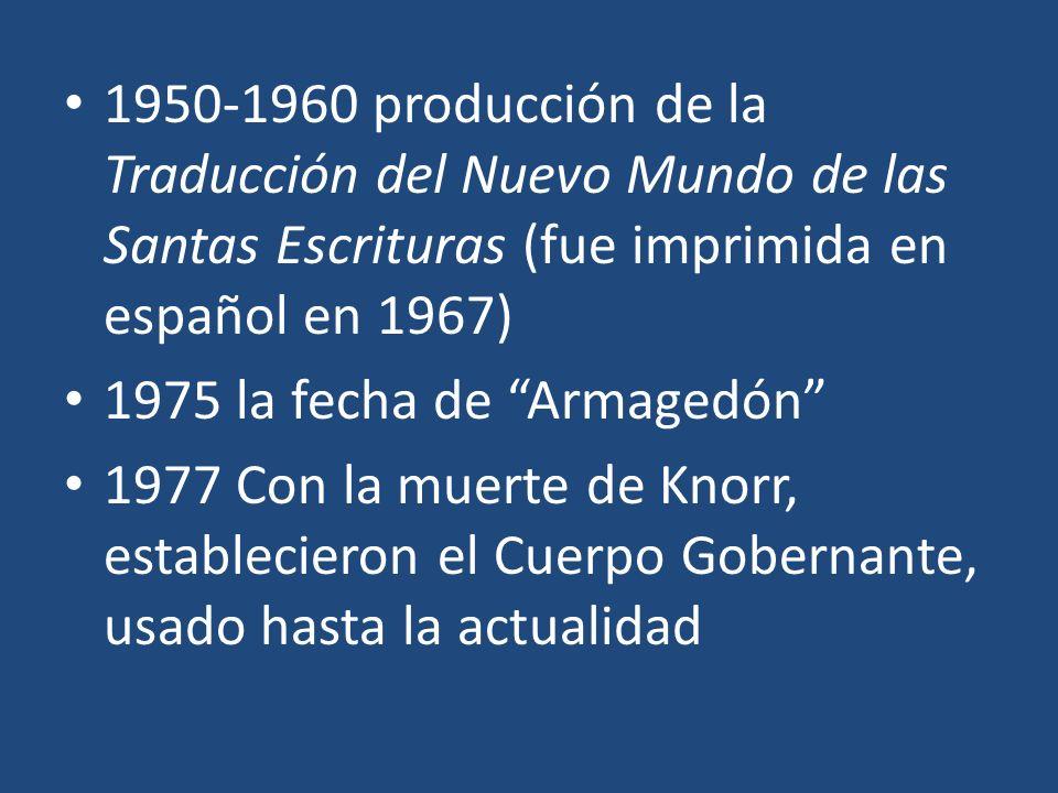 1950-1960 producción de la Traducción del Nuevo Mundo de las Santas Escrituras (fue imprimida en español en 1967) 1975 la fecha de Armagedón 1977 Con
