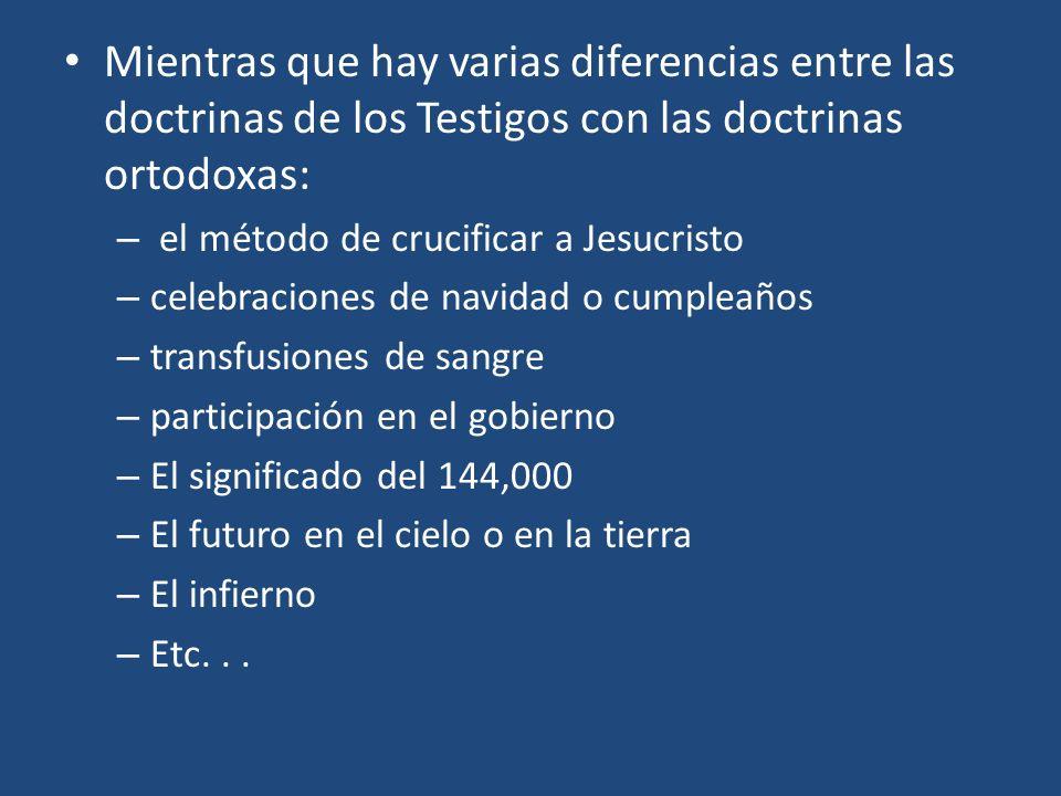 Mientras que hay varias diferencias entre las doctrinas de los Testigos con las doctrinas ortodoxas: – el método de crucificar a Jesucristo – celebrac