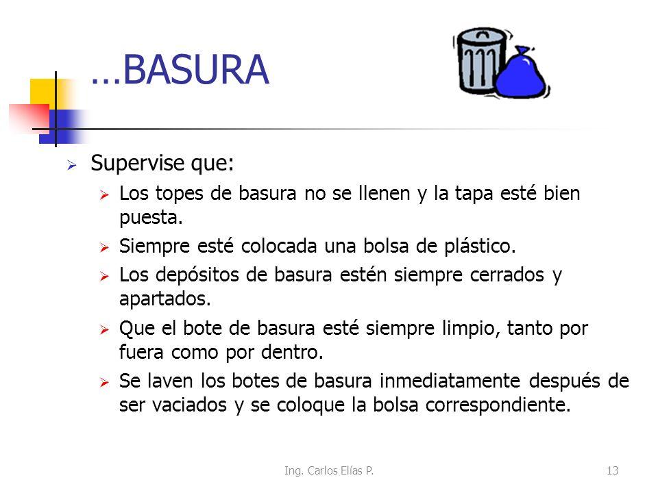 …BASURA Supervise que: Los topes de basura no se llenen y la tapa esté bien puesta. Siempre esté colocada una bolsa de plástico. Los depósitos de basu
