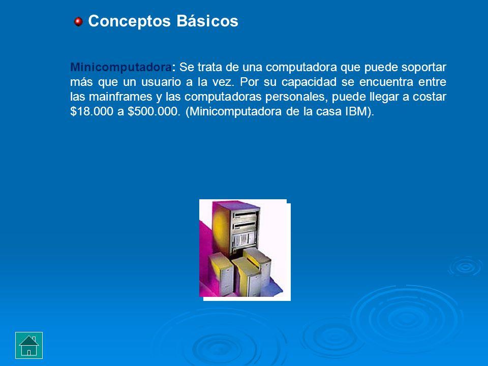 Minicomputadora: Se trata de una computadora que puede soportar más que un usuario a la vez. Por su capacidad se encuentra entre las mainframes y las