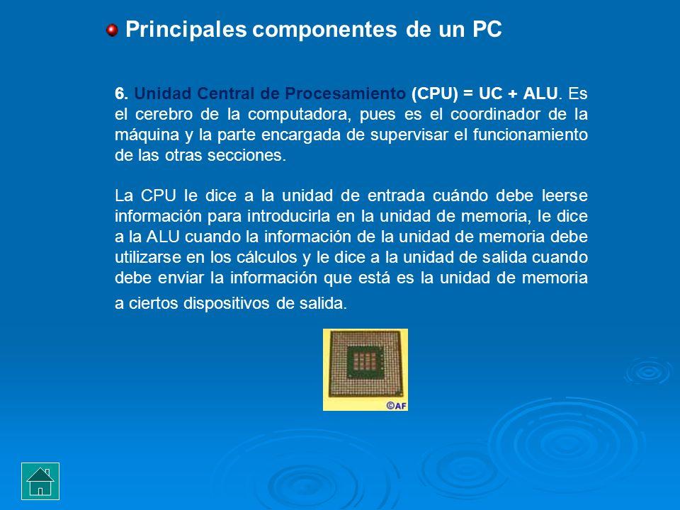 6. Unidad Central de Procesamiento (CPU) = UC + ALU. Es el cerebro de la computadora, pues es el coordinador de la máquina y la parte encargada de sup