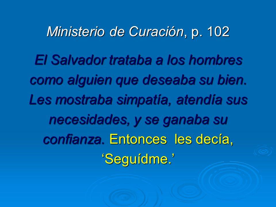 Ministerio de Curación, p. 102 El Salvador trataba a los hombres como alguien que deseaba su bien. Les mostraba simpatía, atendía sus necesidades, y s