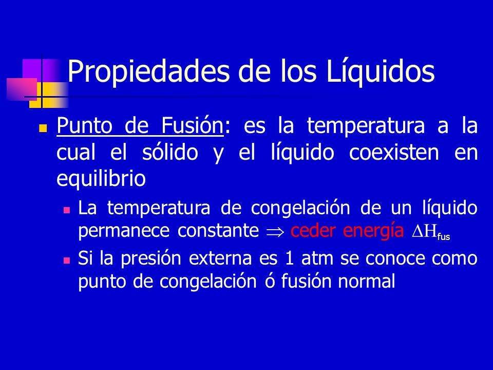 Propiedades de los Líquidos Punto de Ebullición: es la temperatura a la cual la presión de vapor iguala a la presión externa La temperatura de ebullic