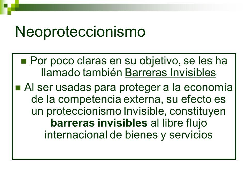 Neoproteccionismo Por poco claras en su objetivo, se les ha llamado también Barreras Invisibles Al ser usadas para proteger a la economía de la compet